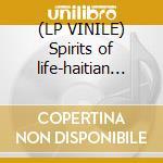 (LP VINILE) Spirits of life-haitian voodoo lp vinile di Artisti Vari