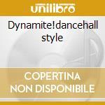 Dynamite!dancehall style cd musicale di Artisti Vari