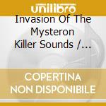 Invasion of the killer mysteron sounds in 3-d cd musicale di Artisti Vari