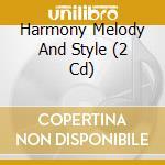 Harmony, melody & style cd musicale di Artisti Vari