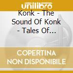 Konk - The Sound Of Konk - Tales Of The Ny Underground 1981-88 cd musicale di KONK