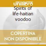 Spirits of life-haitian voodoo cd musicale di Artisti Vari