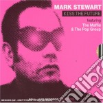 Mark Stewart - Kiss The Future cd musicale di STEWART MARK