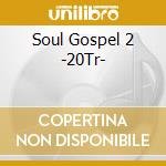 SOUL GOSPEL 2 cd musicale di ARTISTI VARI