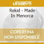 Rekid - Made In Menorca cd musicale di REKID