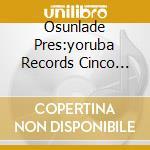 OSUNLADE PRES:YORUBA RECORDS CINCO ANOS ... cd musicale di ARTISTI VARI