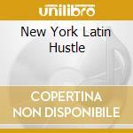 NEW YORK LATIN HUSTLE cd musicale di ARTISTI VARI