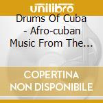 DRUMS OF CUBA - AFRO-CUBAN MUSIC FROM THE ROOTS cd musicale di GRUPO OBA ILU