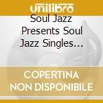 Soul Jazz Presents Soul Jazz Singles 2006- 2007 cd musicale di ARTISTI VARI