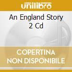AN ENGLAND STORY   2 CD cd musicale di ARTISTI VARI