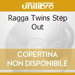 RAGGA TWINS STEP OUT cd musicale di RAGGA TWINS