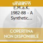 E.M.a.K. 1982-88 - A Synthetic History cd musicale di Artisti Vari