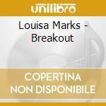 Louisa Marks - Breakout cd musicale di Louisa markswoman ma