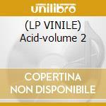 (LP VINILE) Acid-volume 2 lp vinile di Artisti Vari