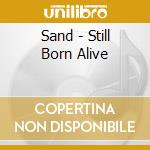 Still born alive cd musicale di Sand
