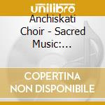 Polyphonic voices of georgia cd musicale di Choir Anchiskhati