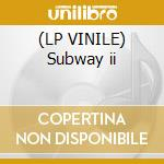 (LP VINILE) Subway ii lp vinile di Subway
