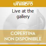 Live at the gallery cd musicale