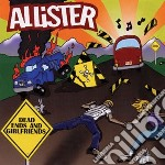 Allister - Dead Ends And Girlfriends cd musicale