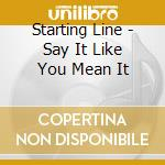 Say it like you mean it cd musicale di Starting line the