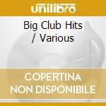 Big club hits cd musicale di Artisti Vari