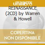 REINASSANCE (2CD) by Warren & Howell cd musicale di ARTISTI VARI