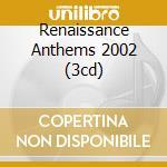 RENAISSANCE ANTHEMS 2002 (3CD) cd musicale di ARTISTI VARI