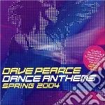 Dave pearce dance anthems spring 2004 cd musicale di Artisti Vari