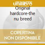 Original hardcore-the nu breed cd musicale