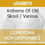 Anthems of old skool cd musicale di Artisti Vari