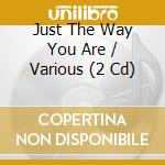 JUST THE WAY YOU ARE cd musicale di AA.VV.
