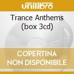 TRANCE ANTHEMS (BOX 3CD) cd musicale di ARTISTI VARI