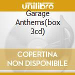 GARAGE ANTHEMS(BOX 3CD) cd musicale di ARTISTI VARI