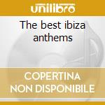 The best ibiza anthems cd musicale di Artisti Vari