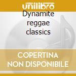 Dynamite reggae classics cd musicale di Artisti Vari