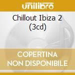 CHILLOUT IBIZA 2 (3CD) cd musicale di ARTISTI VARI