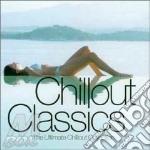 CHILLOUT CLASSICS-THE ULTIMATE cd musicale di ARTISTI VARI