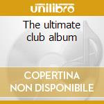 The ultimate club album cd musicale