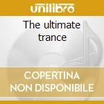 The ultimate trance cd musicale di Artisti Vari