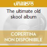 The ultimate old skool album cd musicale