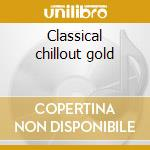 Classical chillout gold cd musicale