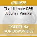 THE ULTIMATE R&B ALBUM (BOX 6CD S.P) cd musicale di ARTISTI VARI