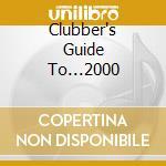 CLUBBER'S GUIDE TO...2000 cd musicale di ARTISTI VARI