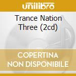TRANCE NATION THREE (2CD) cd musicale di ARTISTI VARI