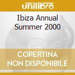 IBIZA ANNUAL SUMMER 2000 cd musicale di ARTISTI VARI