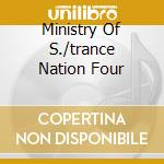 MINISTRY OF S./TRANCE NATION FOUR cd musicale di ARTISTI VARI