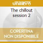 The chillout session 2 cd musicale di Ministry of sound