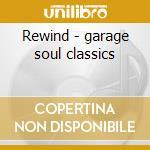 Rewind - garage soul classics cd musicale di Artisti Vari