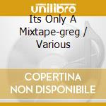 IT'S ONLY A MIX TAPE cd musicale di ARTISTI VARI