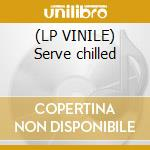 (LP VINILE) Serve chilled lp vinile di Artisti Vari